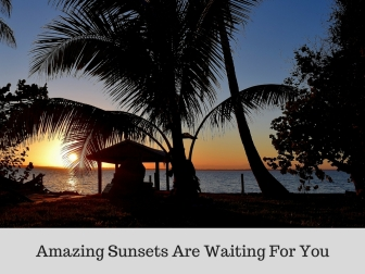 Amazing Sunsets Are Waiting For You